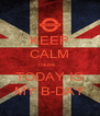 KEEP CALM cause... TODAY IS MY B-DAY - Personalised Poster A4 size