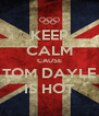 KEEP CALM CAUSE TOM DAYLE IS HOT - Personalised Poster A4 size