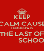 KEEP CALM CAUSE TOMOROW IS THE LAST OF             SCHOOL - Personalised Poster A4 size