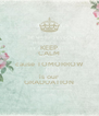 KEEP CALM cause TOMORROW is our GRADUATION - Personalised Poster A4 size
