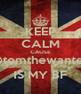 KEEP CALM CAUSE @tomthewanted IS MY BF - Personalised Poster A4 size