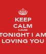 KEEP CALM CAUSE TONIGHT I AM LOVING YOU - Personalised Poster A4 size