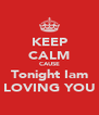 KEEP CALM CAUSE Tonight Iam LOVING YOU - Personalised Poster A4 size