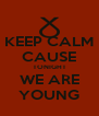 KEEP CALM CAUSE TONIGHT WE ARE YOUNG - Personalised Poster A4 size