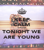 KEEP CALM 'CAUSE TONIGHT WE ARE YOUNG - Personalised Poster A4 size