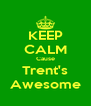 KEEP CALM Cause Trent's Awesome - Personalised Poster A4 size