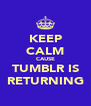 KEEP CALM CAUSE TUMBLR IS RETURNING - Personalised Poster A4 size