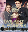 KEEP CALM CAUSE TWILIGHT  is FOREVER - Personalised Poster A4 size