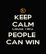 KEEP CALM CAUSE TWO PEOPLE  CAN WIN - Personalised Poster A4 size