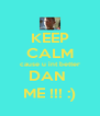 KEEP CALM cause u int better DAN  ME !!! :) - Personalised Poster A4 size