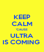 KEEP CALM 'CAUSE ULTRA IS COMING  - Personalised Poster A4 size