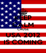 KEEP CALM CAUSE USA 2012 IS COMING - Personalised Poster A4 size