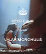 KEEP CALM   'cause  VALAR MORGHULIS - Personalised Poster A4 size