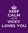 KEEP CALM CAUSE VICKY LOVES YOU - Personalised Poster A4 size