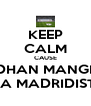 KEEP CALM CAUSE VIDHAN MANGLA IS A MADRIDISTA - Personalised Poster A4 size