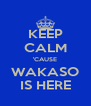KEEP CALM 'CAUSE WAKASO IS HERE - Personalised Poster A4 size
