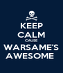 KEEP CALM CAUSE WARSAME'S AWESOME  - Personalised Poster A4 size