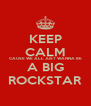 KEEP CALM CAUSE WE ALL JUST WANNA BE A BIG ROCKSTAR - Personalised Poster A4 size