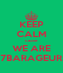 KEEP CALM cause WE ARE 7BARAGEUR - Personalised Poster A4 size