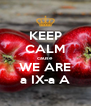 KEEP CALM cause WE ARE a IX-a A - Personalised Poster A4 size