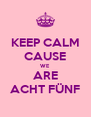 KEEP CALM CAUSE WE ARE ACHT FÜNF - Personalised Poster A4 size