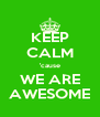 KEEP CALM 'cause WE ARE AWESOME - Personalised Poster A4 size