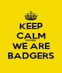 KEEP CALM CAUSE WE ARE BADGERS - Personalised Poster A4 size