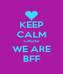 KEEP CALM CAUSE WE ARE BFF - Personalised Poster A4 size