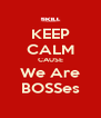 KEEP CALM CAUSE We Are BOSSes - Personalised Poster A4 size