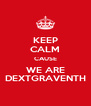 KEEP CALM CAUSE WE ARE DEXTGRAVENTH - Personalised Poster A4 size