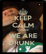KEEP CALM CAUSE WE ARE DRUNK  - Personalised Poster A4 size