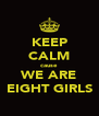 KEEP CALM cause WE ARE EIGHT GIRLS - Personalised Poster A4 size