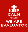 KEEP CALM 'CAUSE WE ARE EVALUATOR - Personalised Poster A4 size