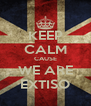 KEEP CALM CAUSE WE ARE EXTISO - Personalised Poster A4 size
