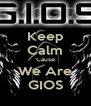 Keep Calm Cause We Are GIOS - Personalised Poster A4 size