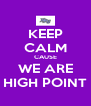 KEEP CALM CAUSE WE ARE HIGH POINT - Personalised Poster A4 size