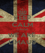 KEEP CALM CAUSE WE ARE  LIMAU9 - Personalised Poster A4 size