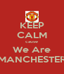 KEEP CALM cause We Are MANCHESTER - Personalised Poster A4 size
