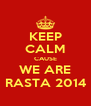 KEEP CALM CAUSE WE ARE RASTA 2014 - Personalised Poster A4 size