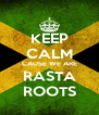 KEEP CALM CAUSE WE ARE RASTA ROOTS - Personalised Poster A4 size