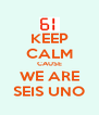 KEEP CALM CAUSE WE ARE SEIS UNO - Personalised Poster A4 size