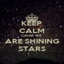 KEEP CALM 'CAUSE WE  ARE SHINING STARS - Personalised Poster A4 size