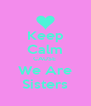 Keep Calm CAUSE  We Are Sisters - Personalised Poster A4 size