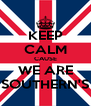 KEEP CALM CAUSE WE ARE SOUTHERN'S - Personalised Poster A4 size