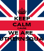 KEEP CALM CAUSE WE ARE  SOUTHERNSQUAD'S - Personalised Poster A4 size