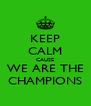 KEEP CALM CAUSE WE ARE THE CHAMPIONS - Personalised Poster A4 size