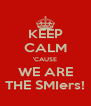 KEEP CALM 'CAUSE WE ARE THE SMIers! - Personalised Poster A4 size