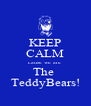 KEEP CALM cause we are  The  TeddyBears! - Personalised Poster A4 size