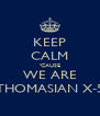 KEEP CALM 'CAUSE WE ARE THOMASIAN X-5 - Personalised Poster A4 size