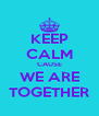 KEEP CALM CAUSE WE ARE TOGETHER - Personalised Poster A4 size